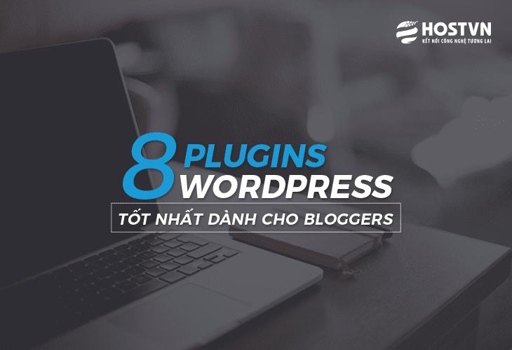 8 Plugins WordPress tốt nhất dành cho bloggers trong năm 2018