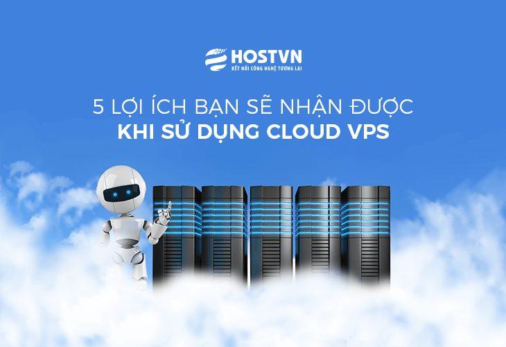 5 lợi ích bạn sẽ nhận được khi sử dụng Cloud VPS 1