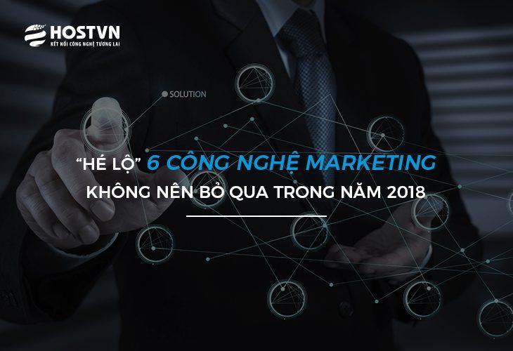 """""""Tiết lộ"""" 6 công nghệ Marketing không nên bỏ qua trong năm 2018 1"""