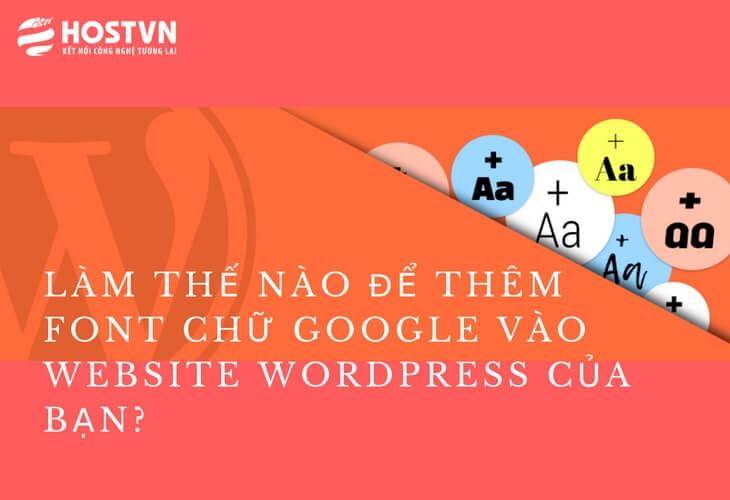 Làm thế nào để thêm font chữ Google vào website WordPress của bạn?