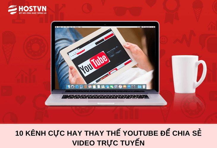 10 kênh CỰC HAY thay thế Youtube để chia sẻ video trực tuyến 1