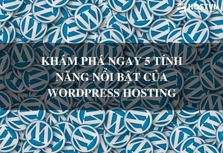 5 tính năng nổi bật của WordPress Hosting