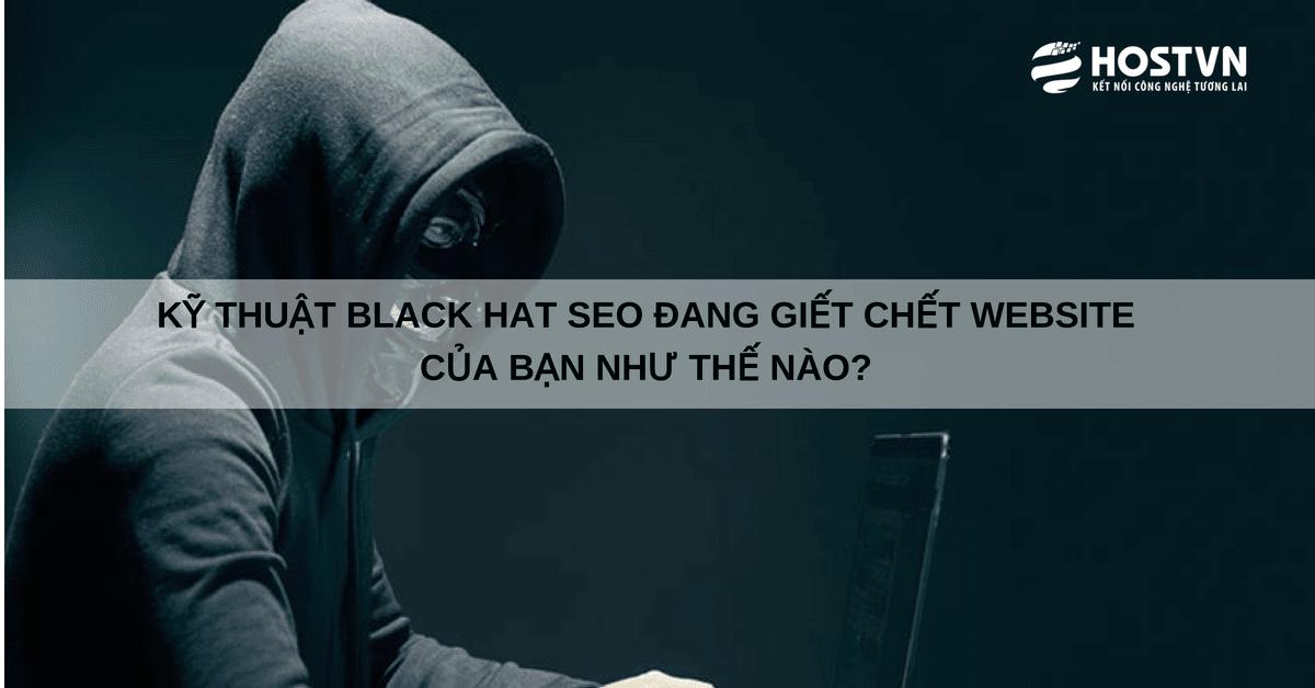 Black Hat SEO đang giết chết website của bạn như thế nào?