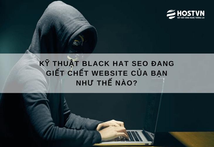 Kỹ thuật Black Hat SEO đang giết chết website của bạn như thế nào?