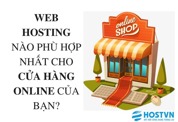 dịch vụ Web Hosting nào phù hợp nhất cho cửa hàng online của bạn?