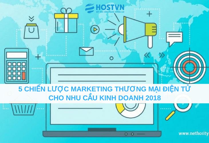 5 chiến lược marketing thương mại điện tử cho nhu cầu kinh doanh 2018 1
