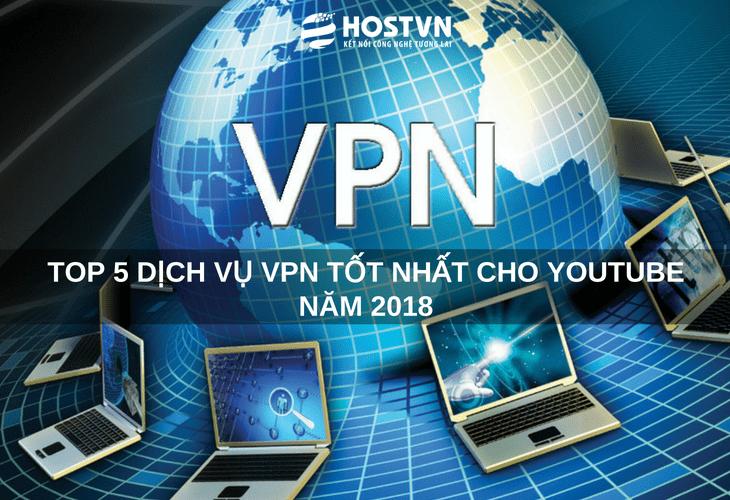 Lộ diện top 5 dịch vụ VPN TỐT NHẤT cho Youtube năm 2018 1