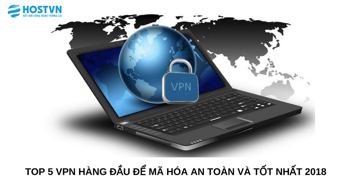 Top 5 dịch vụ VPN tốt nhất 2018