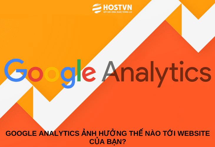 Google Analytics ảnh hưởng thế nào tới Website của bạn? 1
