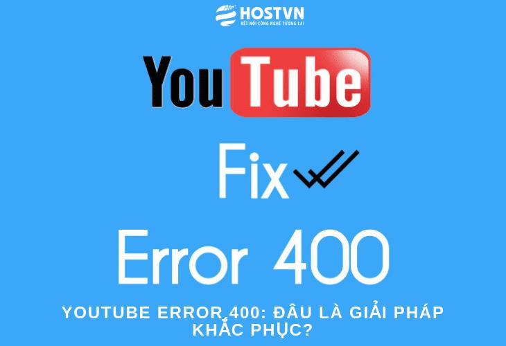 YouTube Error 400: đâu là giải pháp khắc phục? 1