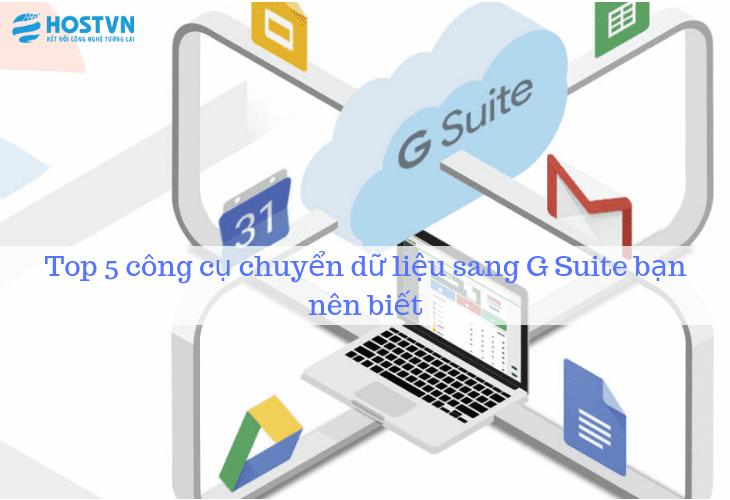 Top 5 công cụ chuyển dữ liệu sang G Suite bạn nên biết 1