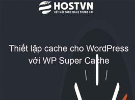 cache cho WordPress với WP Super Cache