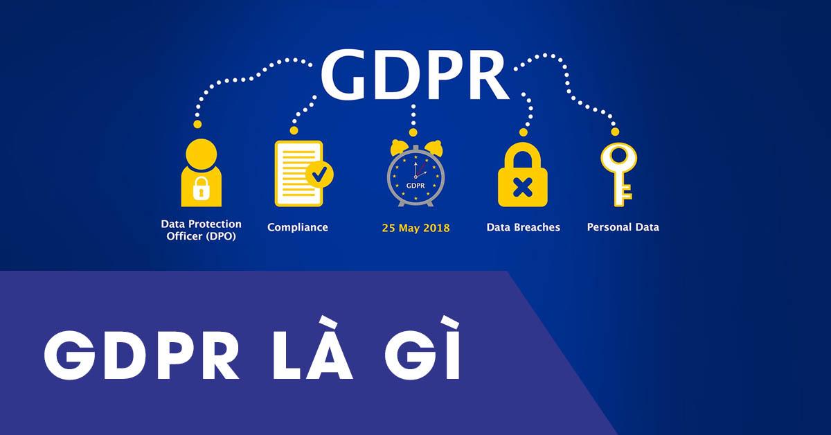 GDPR là luật bảo mật áp dụng cho việc xử lý dữ liệu cá nhân